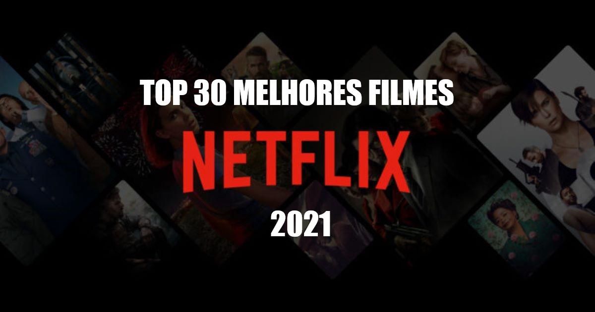 30 Melhores Filmes na Netflix para assistir em 2021